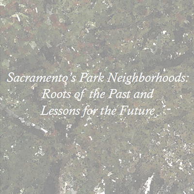 Sacramento's Park Neighborhoods: Roots of the Past and Lessons for the Future